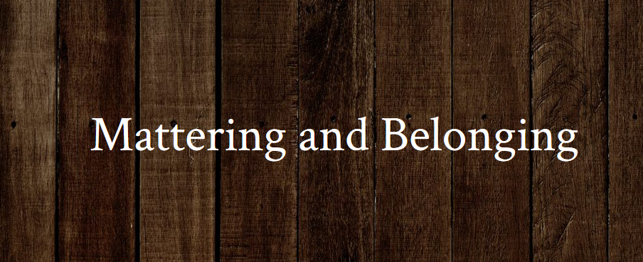 Mattering and Belonging